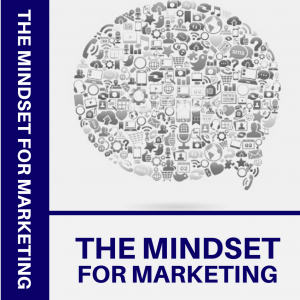 THE MINDSET FOR Marketing